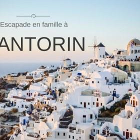 1 semaine à Santorin en famille
