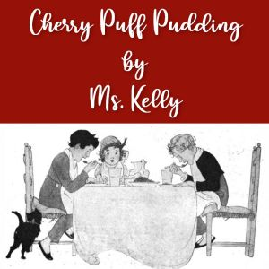 Cherry Puff Pudding by Ms. Kelly