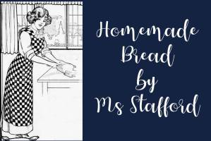Homemade Bread By Ms. Stafford