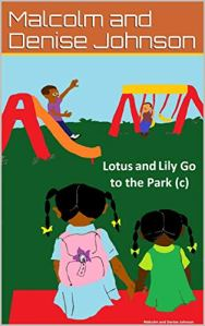 Lotus and Lily Go to the Park by Malcolm and Denise M. Johnson