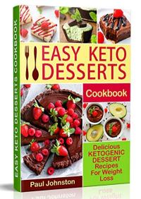 FREE: Easy Keto Desserts Cookbook: Delicious Ketogenic Dessert Recipes For Weight Loss by Paul Johnston