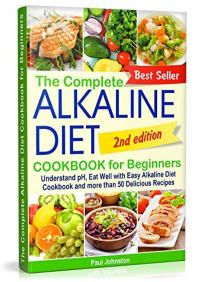 FREE: The Complete Alkaline Diet Cookbook for Beginners: Understand pH, Eat Well with Easy Alkaline Diet Cookbook and more than 50 Delicious Recipes by Paul Johnston