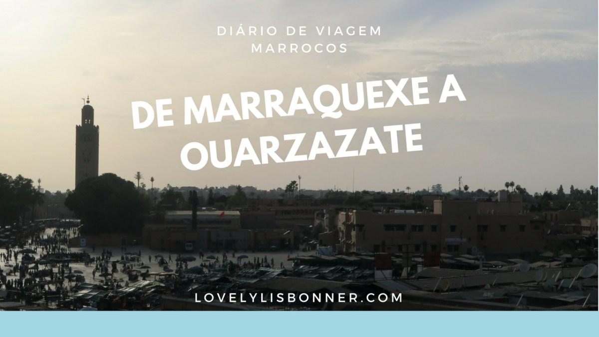Diário de Viagem - Marrocos - De Marraquexe a Ouarzazate
