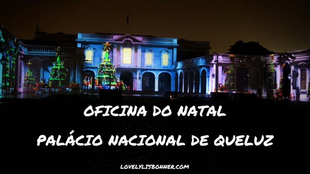 Oficina do Natal - Espetáculo de Videomapping - Palácio Nacional de Queluz