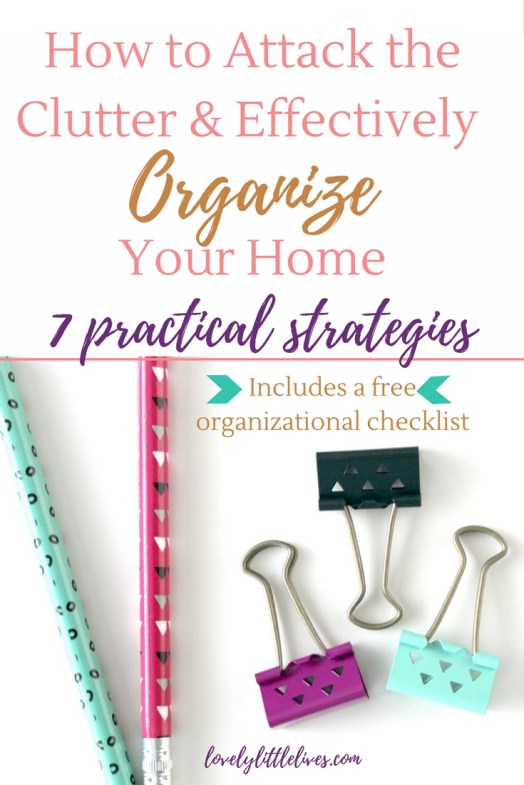 How to attack the clutter and organize your home effectively. Click through for a free organizational checklist! #organization #freeprintables #organizethehome #homeorganization #declutter
