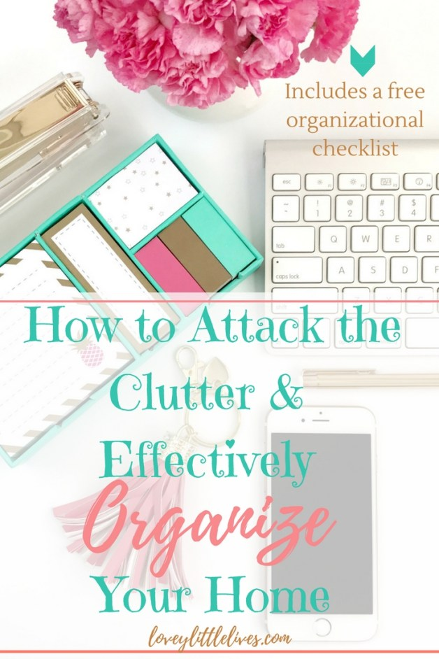 How to attack the clutter and organize your home effectively. Click through for a free organizational checklist! | How to Organize Your Home | Organization Tips | How to Declutter | #organization #freeprintables #organizethehome #homeorganization #declutter