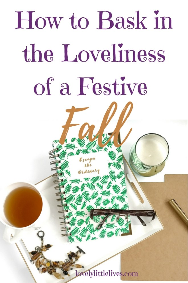 How to Bask in the Loveliness of a Festive Fall