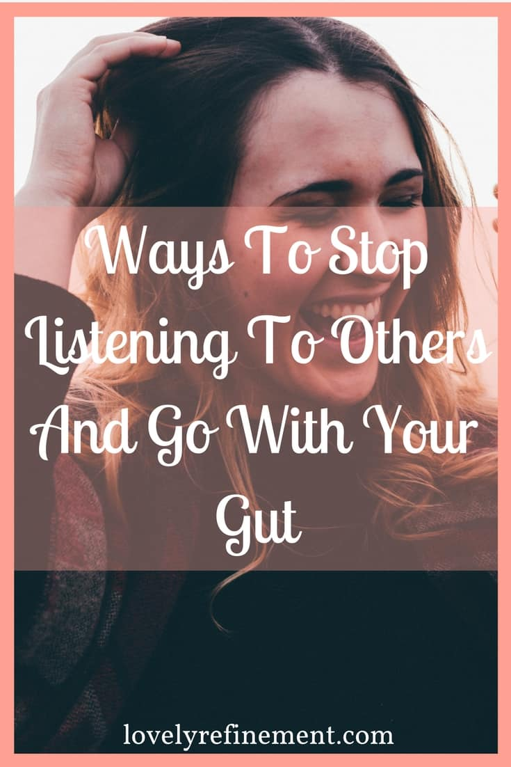 Are you struggling to tune out other peoples voices and just listen to yourself? Here some ways to go with your gut and block out everyone else.