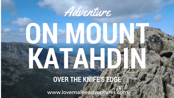 summer hiking, maine, maine adventures, mountains, group hiking, thrilling, knife's edge, katahdin, baxter state park, camping, love maine adventures