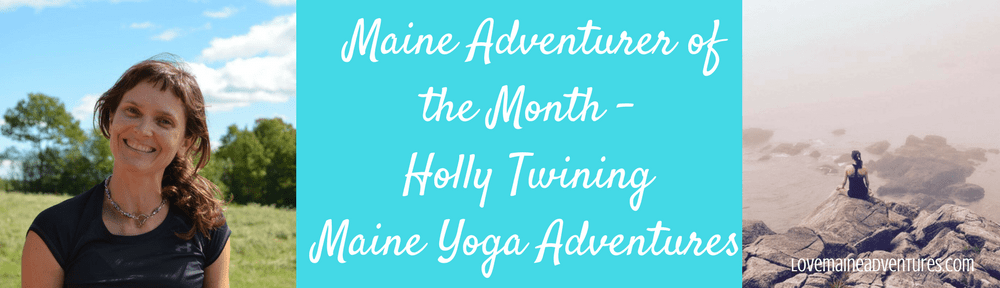 Maine Adventurer of the Month - Holly Twining - Maine Yoga Adventures
