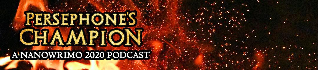 Persephone's Champion - a NaNoWriMo 2020 Podcast