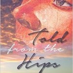 The book Told from the Hips is a great collection of short stories by Andrea Amosson.