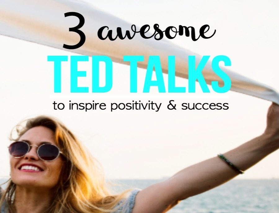 3 Ted Talks To Inspire You To Be Positive & Successful