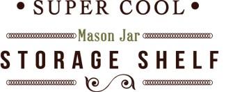 Mason Jar Shelf | Love My DIY Home