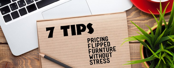 7 Tips for Pricing Flipped Furniture Without Stress