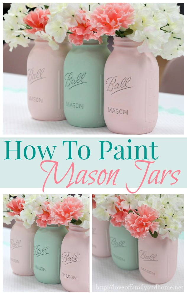 How To Paint Mason Jars Love Of Family Home
