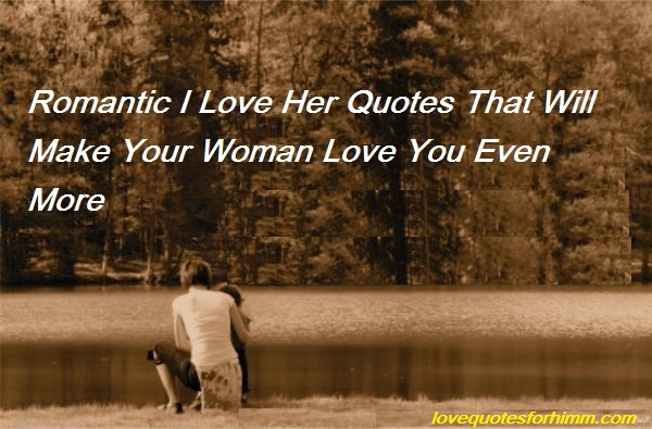 I Love Her Quotes That Will Make Your Woman Love You Even More