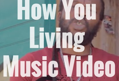 How You Living Music Video