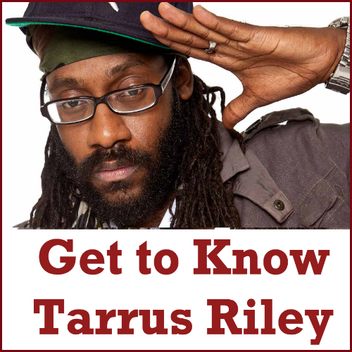 get-to-know-tarrus-riley