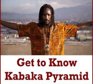 Get To Know Kabaka Pyramid