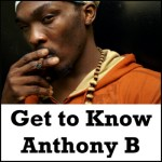 Get to Know Anthony B - Love Reggae Music