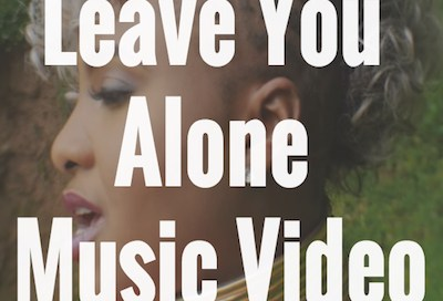 Leave You Alone Music Video
