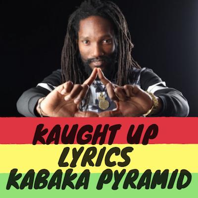Kaught Up Lyrics - Kabaka Pyramid