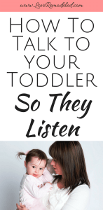 How To Talk To Your Toddler So They Listen