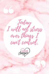 Positive quote: Today I will not stress over things I can't control