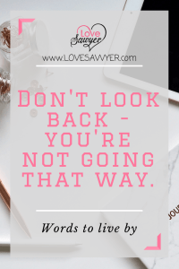 Positive Quote: Don't look back, you're not going that way