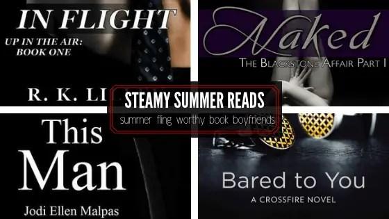 Steamy Summer Reads. Summer fling worthy book boyfriends