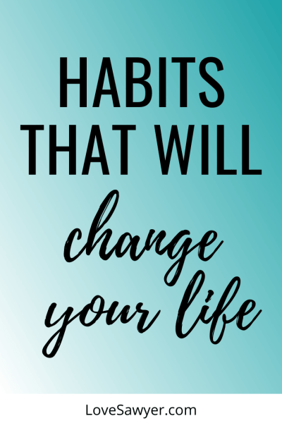 Habits that will change your life