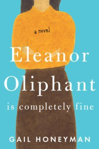 Books to make you happy Elanor Oliphant is completely fine by Gail Honeyman