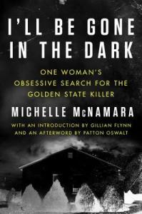 True crime books you have to read I'll be gone in the dark by Michelle McNamara