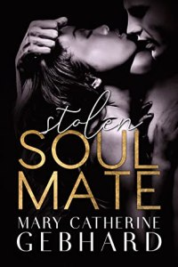 New Adult romance books Stolen Soul Mate by Mary Catherine Gebhard