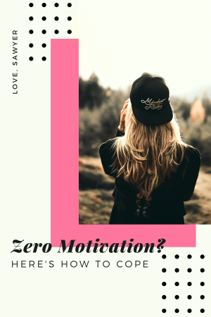 What to do when you have zero motivation