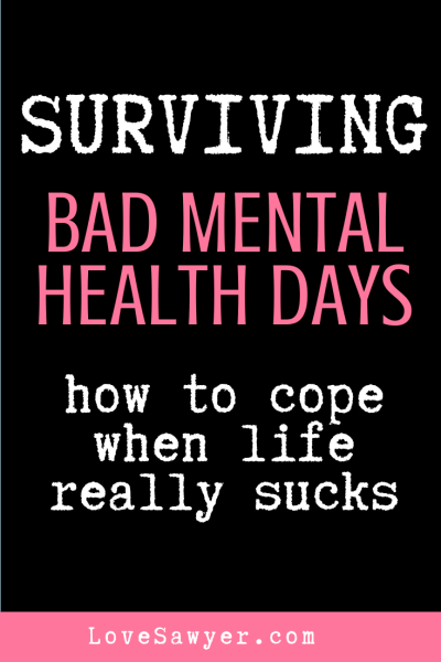 How to survive bad mental health days. Coping with life really sucks.