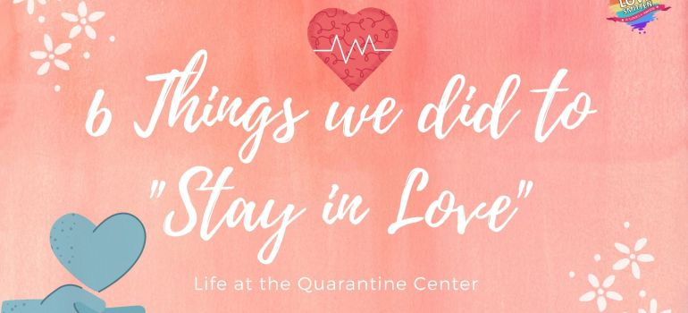 stay in love- quarantine center