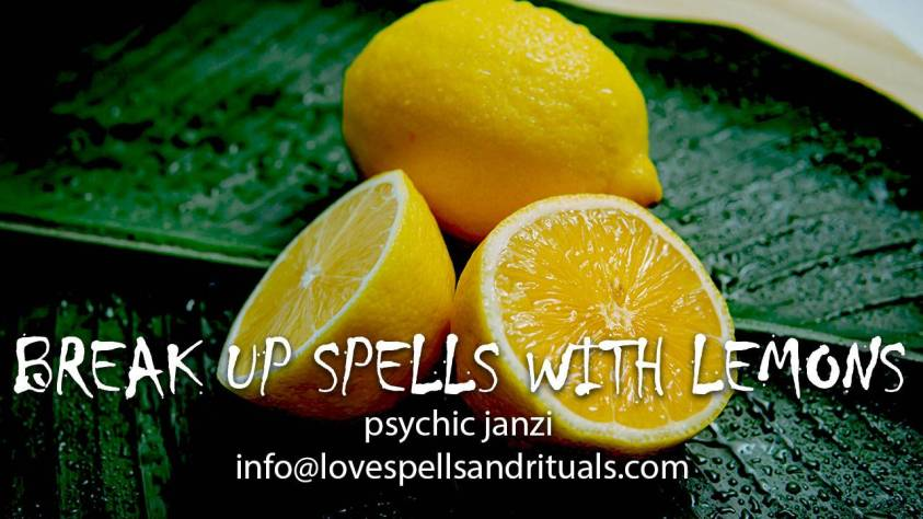 Break up spells with lemon. When your lover is involved with another woman or cheating and your aim is to keep him for yourself cast break up spells using