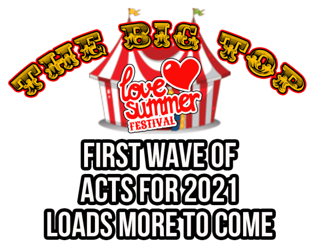 Festival | Love Summer Festival | 2021 | Text | The Big Top | First Acts Confirmed