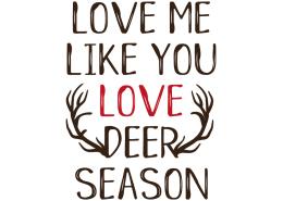 Free svg cut file - Love me like you love deer season