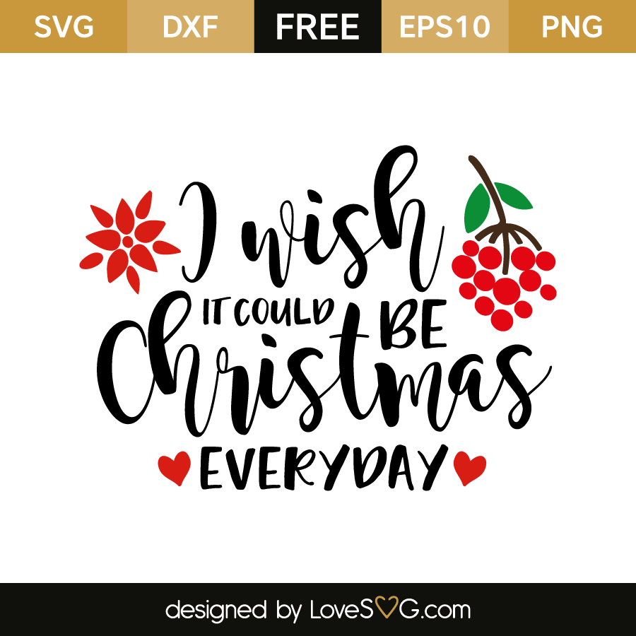 Download I wish it could be christmas everyday | Lovesvg.com