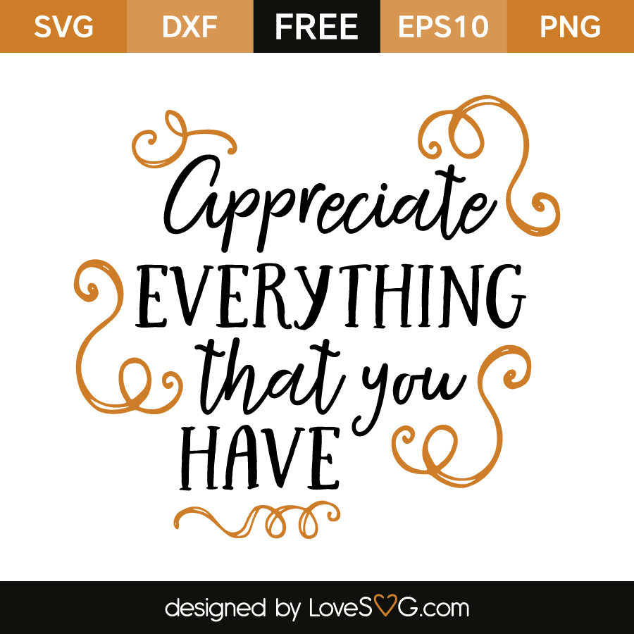 Download Free SVG cut file - Appreciate everything that you have ...