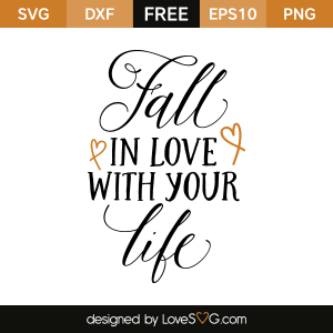 Download Free SVG cut file - Fall in love with your life | Lovesvg.com