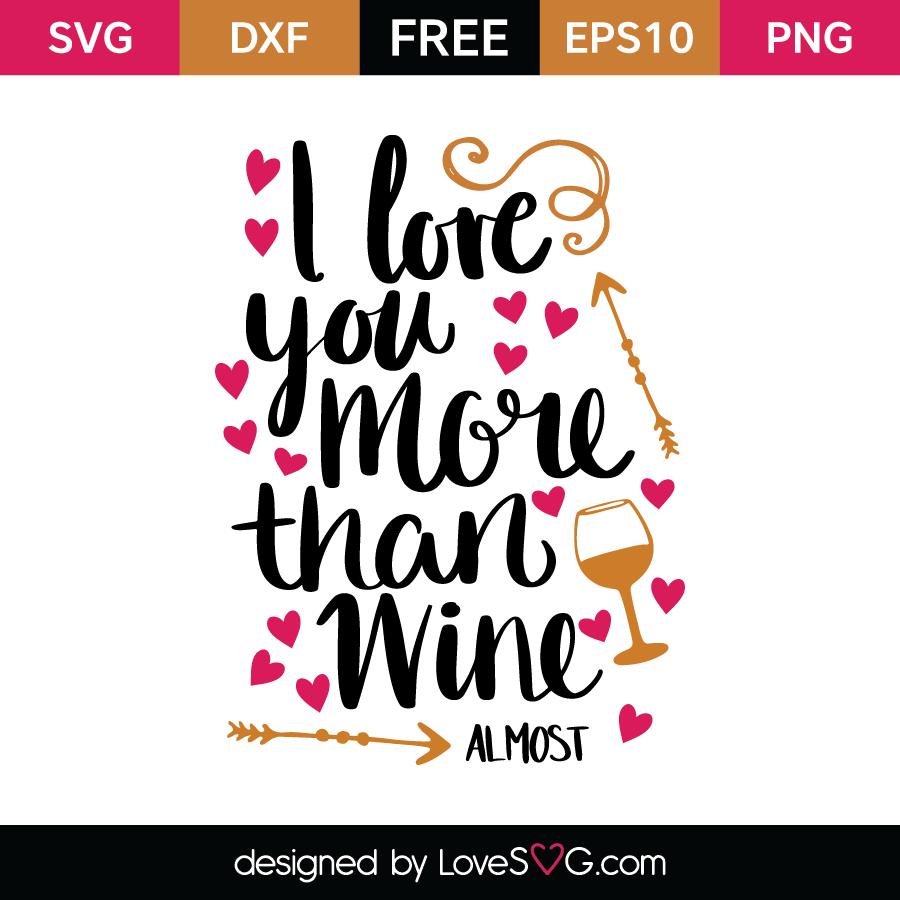 Download I love you more than Wine Almost | Lovesvg.com