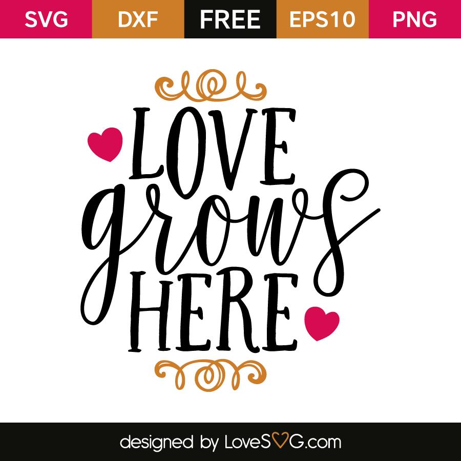 Download Love grows here | Lovesvg.com