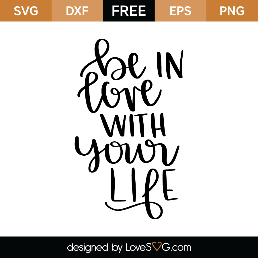 Download Be in love with you life | Lovesvg.com
