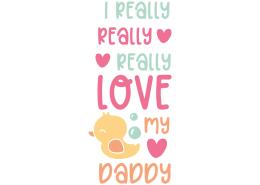 I really really love my daddy