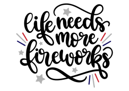 Life needs more fireworks