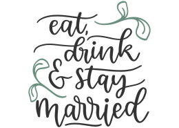 Eat, drink & stay married